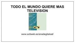TODO EL MUNDO QUIERE MAS TELEVISION